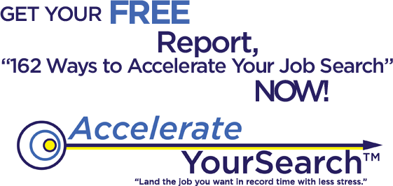 Get Your FREE Report, 162 Ways To Accelerate Your Job Search, NOW!